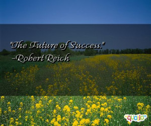 The Future of Success. -Robert Reich