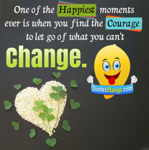 One Of The Happiest Moments Ever Is When You Find The Courage