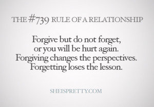 Forgive, but don't forget. Learn from your lesson, but don't let ...