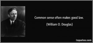 Common sense often makes good law. - William O. Douglas