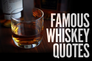 25 Whiskey Quotes from the Famous Drinkers Who Loved It Best