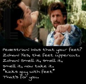 don't mess with the zohan haha