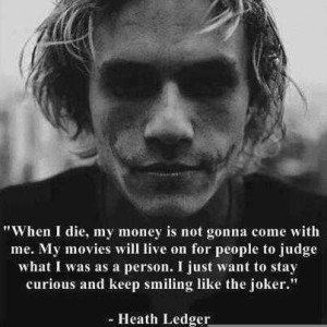 Heath Ledget Quote When I Die My Money Is Not Gonna Come With Me