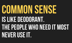 Common Sense Is Like Deodorant