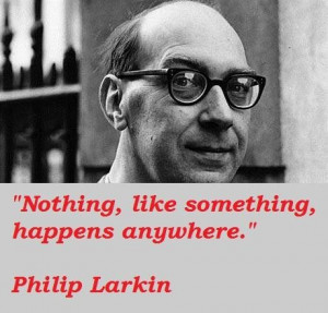 Philip larkin famous quotes 5