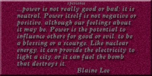 ... to light a city, or it can fuel the bomb that destroys it. -Blaine Lee