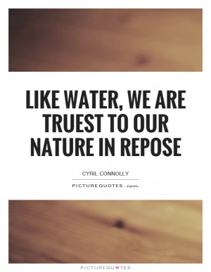 ... We Are Truest To Our Nature In Repose Quote | Picture Quotes & Sayings