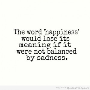 meaningful sad quotes happiness ang sadness quotes sad or happy quotes ...