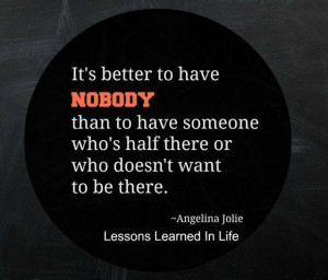 better to have noone the someone half there