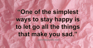 Happiness Quote: One of the simplest ways to stay happy is to let go ...