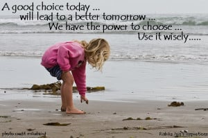 ... better tomorrow …We have the power to choose …Use it wisely