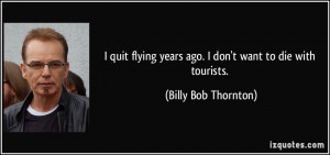 quote-i-quit-flying-years-ago-i-don-t-want-to-die-with-tourists-billy ...