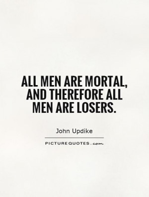 all-men-are-mortal-and-therefore-all-men-are-losers-quote-1.jpg