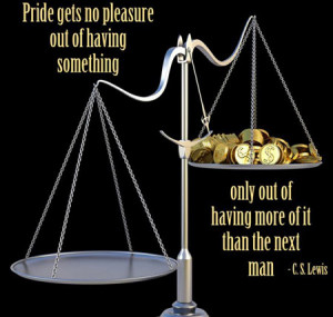 Pride gets no pleasure out of having something, only out of having ...