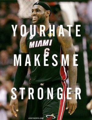 Lebron James Quote Your Heat Makes Me Stronger Pictures, Photos ...