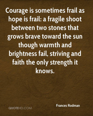 Courage Is Sometimes Frail As Hope Is Frail, A Fragile Shoot Between ...