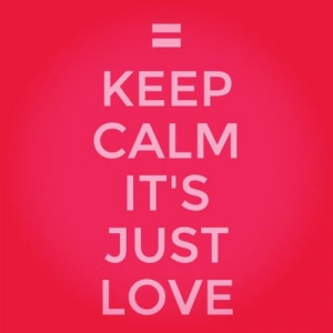 Keep Calm It's Just Love