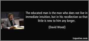 ... his recollection so that little is new to him any longer. - David Wood