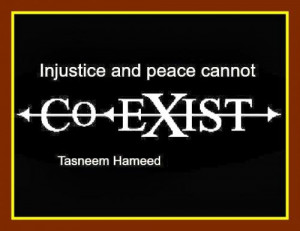 Injustice and peace cannot co-exist.