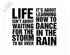 Dont wait for the storm to pass quote