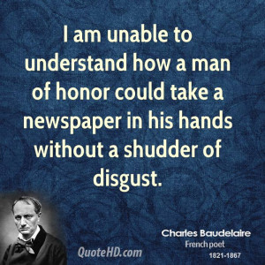 am unable to understand how a man of honor could take a newspaper in ...