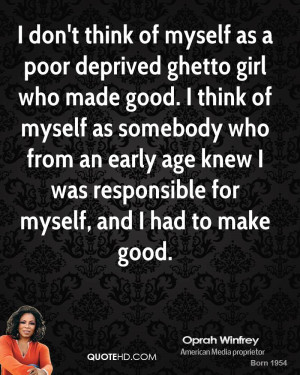don't think of myself as a poor deprived ghetto girl who made good ...