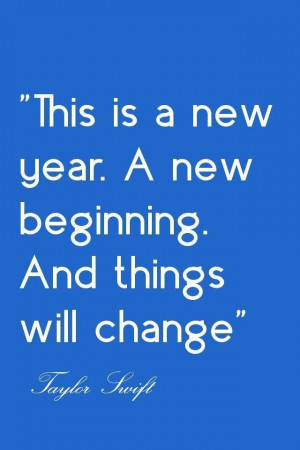 This Is A New Year. A New Beginning. And Things Will Change. - Taylor ...