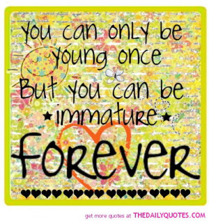 only-young-once-immature-forever-life-quotes-sayings-pictures.jpg