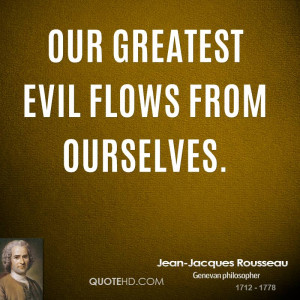 jean jacques rousseau quote our greatest evil flows from ourselves jpg