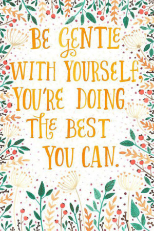Wise Words: Be gentle with yourself, you're doing the best you can