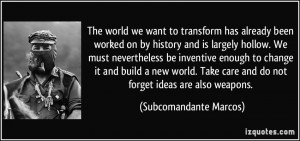 The world we want to transform has already been worked on by history ...