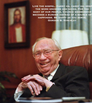 ... of a source of happiness. Be happy as you serve. - Gordon B. Hinckley