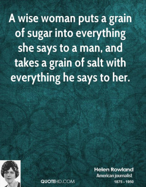 wise woman puts a grain of sugar into everything she says to a man ...