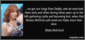 ... famous McEntire yell saved our hides more than once. - Reba McEntire
