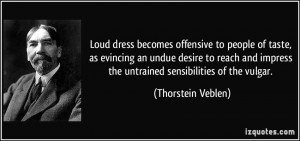 Loud dress becomes offensive to people of taste, as evincing an undue ...