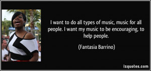 want to do all types of music, music for all people. I want my music ...