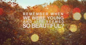 remember-when-we-were-young-beautiful-life-quotes-sayings-pictures ...