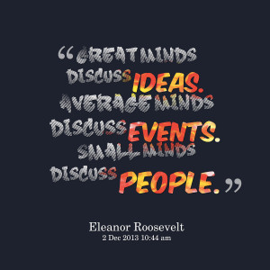 Quotes Picture: great minds discuss ideas average minds discuss events ...
