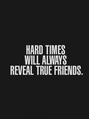 Hard times will always reveal true friends #quotes #friends
