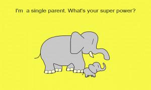 single parent. What's your super power?