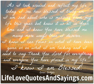 around and reflect my life today I see how blessed I truly am... I am ...