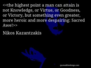 Nikos Kazantzakis - quote-the highest point a man can attain is not ...