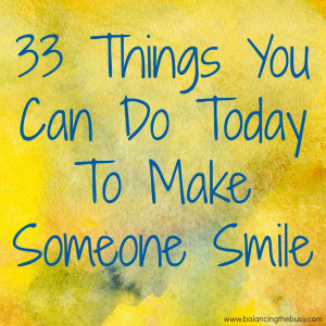 33 Things You Can Do Today To Make Someone Smile