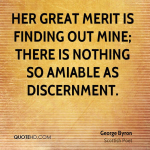 Her great merit is finding out mine; there is nothing so amiable as ...