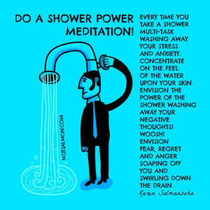 you take a shower, multitask, washing away your stress and anxiety ...