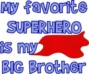 My Favorite SUPERHERO is my BIG Brother. Displays a superhero cape.