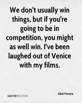 Abel Ferrara - We don't usually win things, but if you're going to be ...