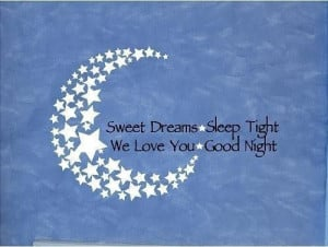 Sweet dreams sleep tight we love you good night good night quote