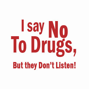 Funny Say No to Drugs Sayings