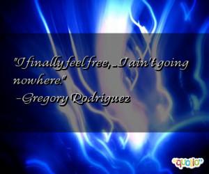 finally feel free , ... I ain't going nowhere .